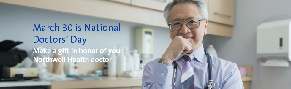 March 30 is National Doctors' Day. Make a gift in honor of your Northwell Health doctor.
